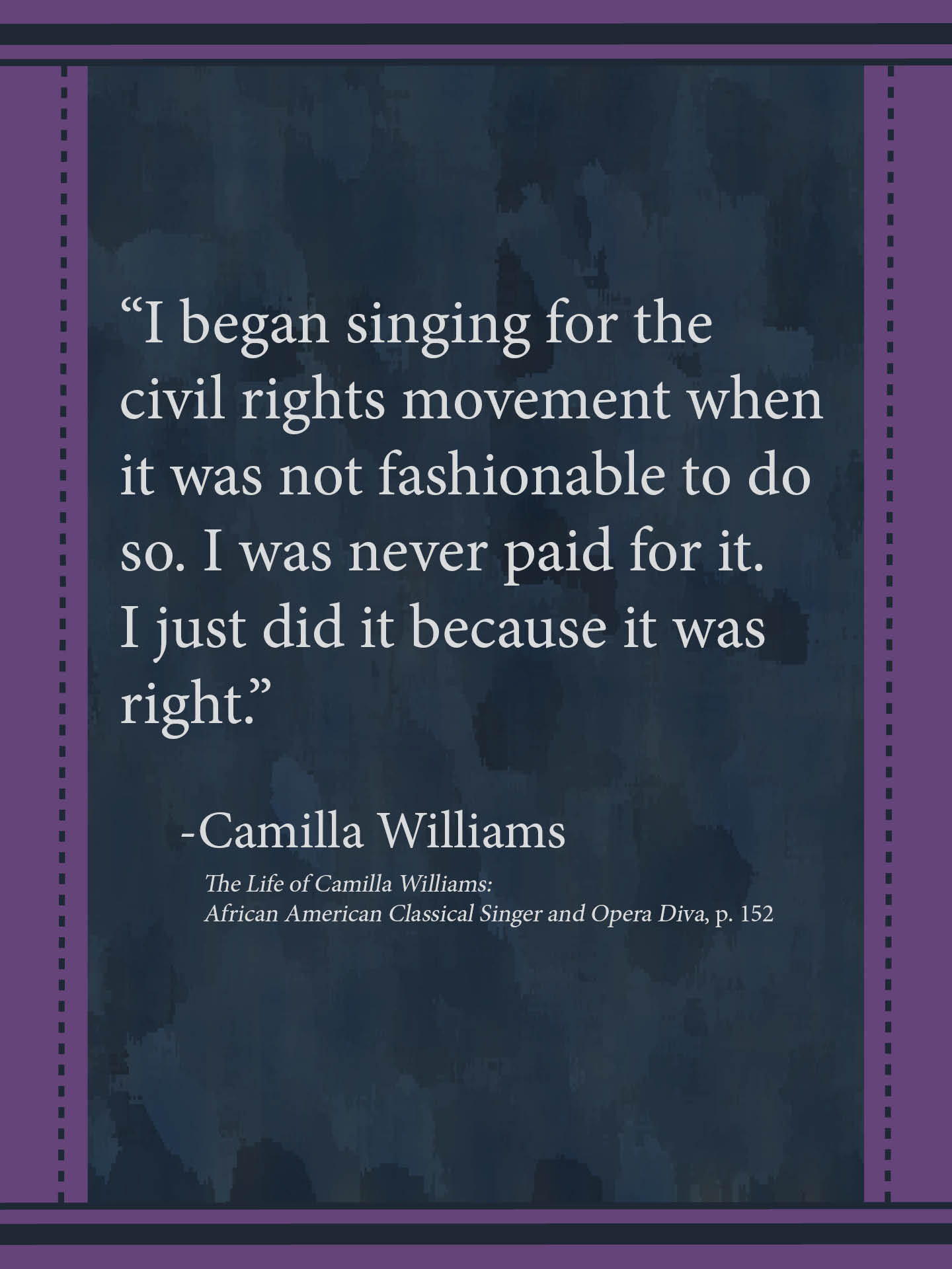 """Quote by Camilla: """"I began singing for the civil rights movement when it was not fashionable to do so. I was never paid for it. I just did it because it was right."""""""