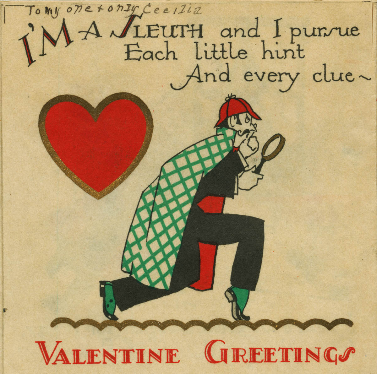 "Cover of Valentine greeting card that features a cartoon of a detective and reads: I'm a sleuth and I pursue / each little hint and every clue -"", Valentine Greetings. Inscription at top reads ""to my one + only Cecilia"""