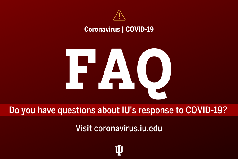 Do you have questions about IU's response to COVID-19? Visit coronavirus.iu.edu.