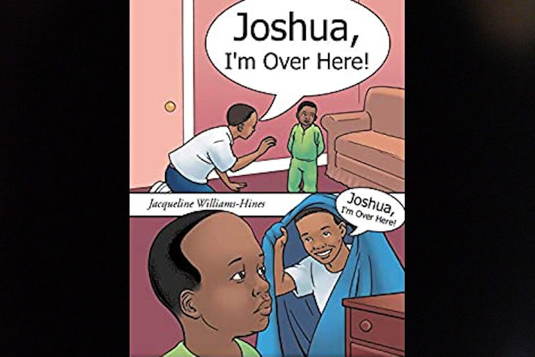 Joshua, I'm Over Here! by Jacqueline Williams-Hines.