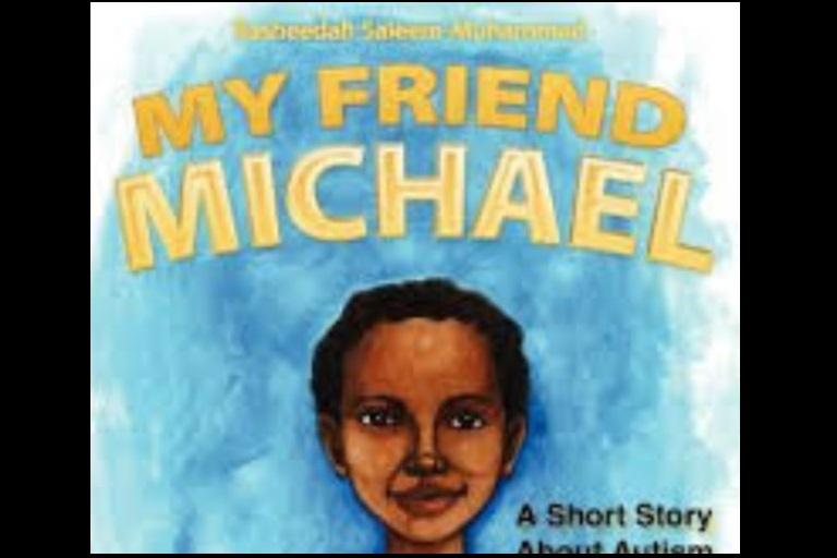 My Friend Michael: A Short Story about Autism by Rasheedah Saleem-Muhammad.