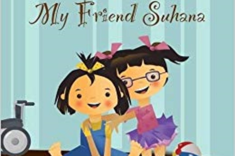 My Friend Suhana: A Story of Friendship and Cerebral Palsy by Shaila Abdullah.