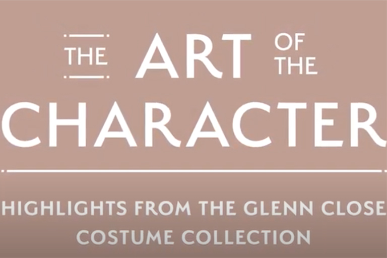 Text on a plain color background reads: The Art of the Character. Highlights from the Glenn Close Costume Collection