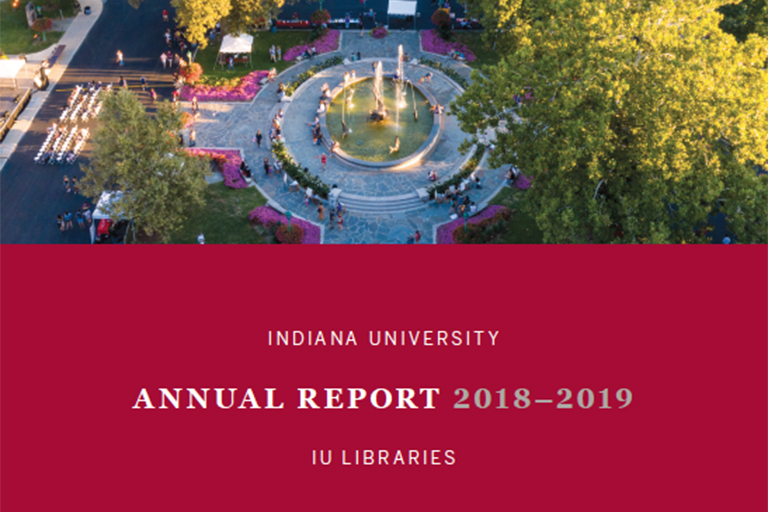 Photo of IU's Showalter Fountain has a red box over it with white words that read Indiana University Annual Report 2018-2019 IU Libraries
