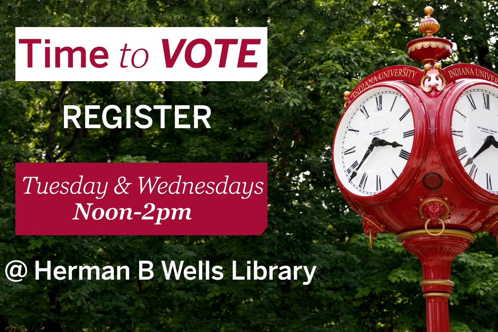 Time to Vote. Register Tuesday & Wednesdays Noon-2pm @ Herman B Wells Library