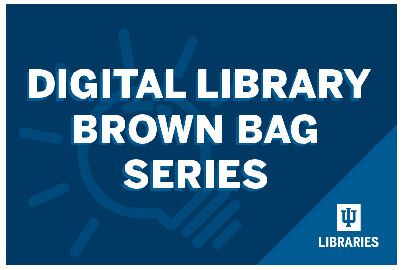 Digital Library Brown Bag Series