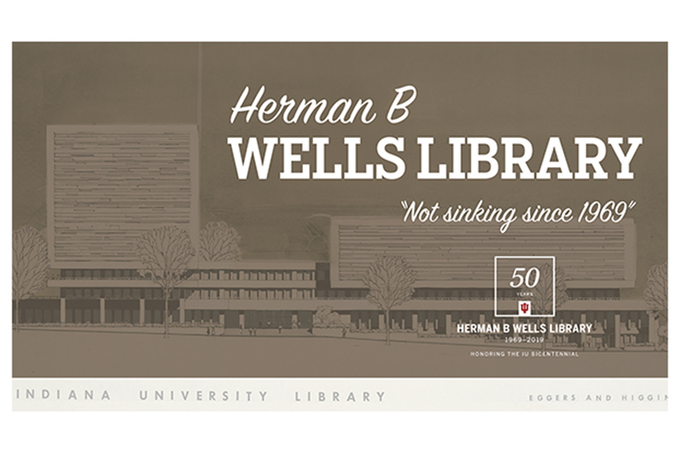 A graphic with the words Herman B Wells Library. Not sinking since 1969