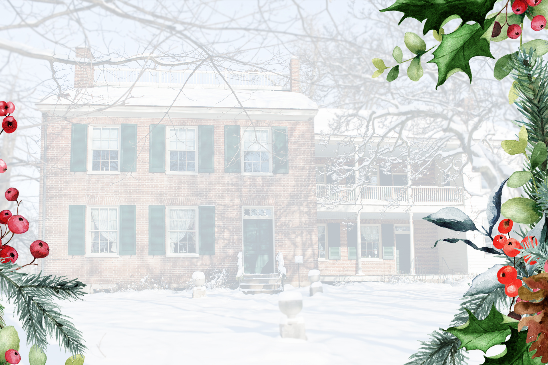 A ghosted images of the exterior of the Wylie House covered in snow.  A festive border has been applied