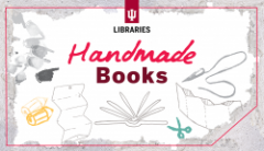 A graphic with the IU Libraries logo and the words Handmade Books