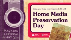 Graphic with words that read Bring your living room legacies to life with Home Media Preservation Day