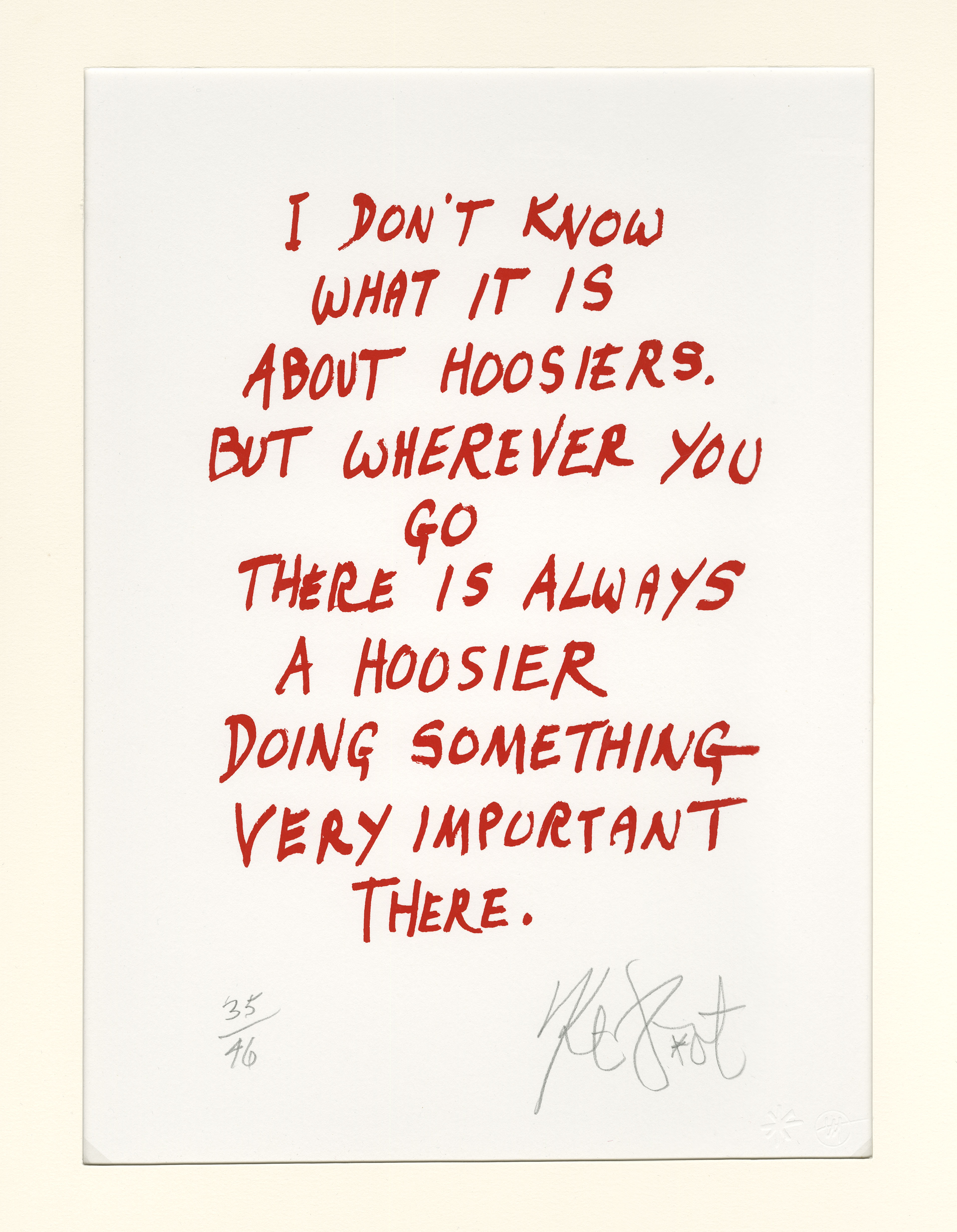 "Print by Kurt Vonnegut with text, ""I don't know what it is about Hoosiers. But wherever you go there is always a Hoosier doing something very important there."""